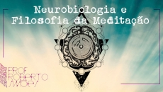 Neurobiologia e Filosofia da Meditação