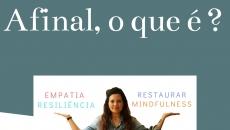Afinal, o que é: Restaurar, Empatia, Resiliência e Mindfulness