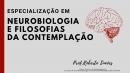 Especialização em Neurobiologia e Filosofias da Contemplação