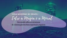Entre a Magia e Moral: Um estudo sobre as estruturas de dominação dos bens espirituais yoguicos no Brasil