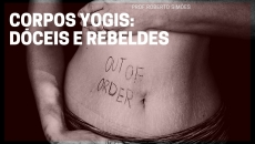 Corpos Yogis: Dóceis & Rebeldes