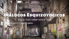 Diálogos Esquizoyoguicos: O que mais saber sobre Yoga