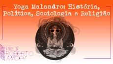 Yoga Malandro: História, Política, Sociologia e Religião